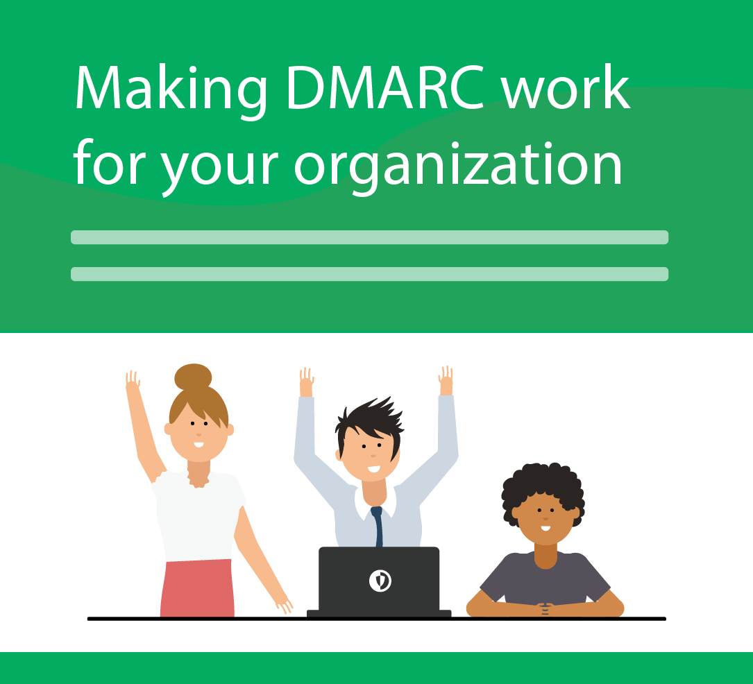 DMARC Digest Part 3: Making DMARC work for your organization